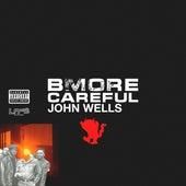 Bmore Careful by John Wells