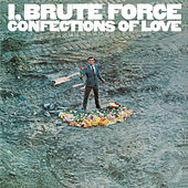 I, Brute Force, Confections Of Love de Brute Force
