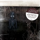 Sever Your Roots/Bury The Axe by The Felix Culpa