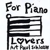 For Piano Lovers by Art Paul Schlosser