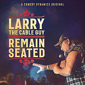 Remain Seated by Larry The Cable Guy