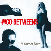 16 Lovers Lane (Remastered) von The Go-Betweens