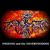 Phoenix And The Silvervoodoos by Phoenix And The Silvervoodoos