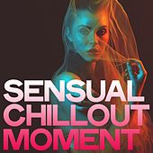 Sensual Chillout Moment by Various Artists
