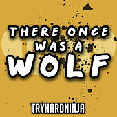 There Once Was a Wolf by TryHardNinja