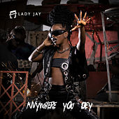 Anywhere You Dey de Lady Jay
