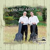 The One We Adore by Livin' Forgiven
