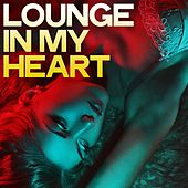 Lounge in My Heart (Best Music Lounge Selection) von Various Artists