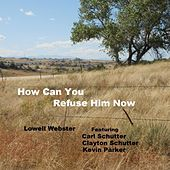 How Can You Refuse Him Now (feat. Carl Schutter, Clayton Schutter & Kevin Parker) de Lowell Webster