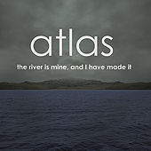 The River Is Mine, And I Have Made It de Atlas