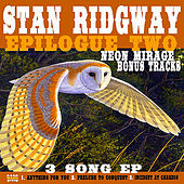 Epilogue 2 (Neon Mirage Bonus Tracks) by Stan Ridgway