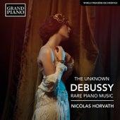 The Unknown Debussy: Rare Piano Music von Nicolas Horvath
