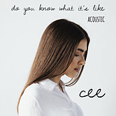 Do You Know What It's Like (Acoustic) by Cee
