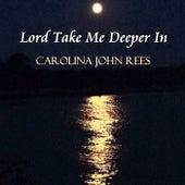 Lord Take Me Deeper In de Carolina John Rees