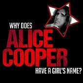 Why Does Alice Cooper Have a Girl's Name? by Alice Cooper