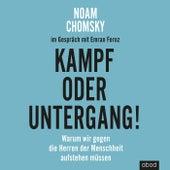 Kampf oder Untergang! (Warum wir gegen die Herren der Menschheit aufstehen müssen) by Noam Chomsky