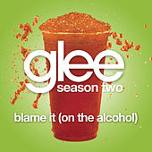 Blame It (On The Alcohol) (Glee Cast Version) by Glee Cast