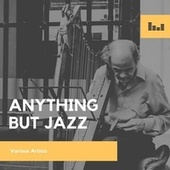 Anything But Jazz by Various Artists