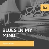 Blues in My Mind by Various Artists