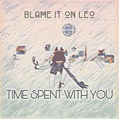 Time Spent With You by Blame It On Leo