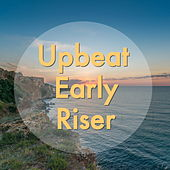 Upbeat Early Riser by Various Artists