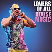 Lovers of All House Music von Various Artists