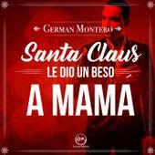 Santa Claus Le Dio Un Beso A Mamá by Germán Montero