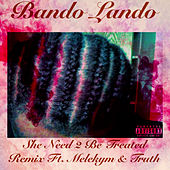 She Need 2 Be Treated (Remix) von Bando Lando