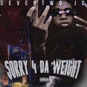 Sorry 4 da Weight van SevenTwo Jd
