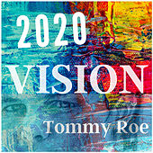 2020 Vision by Tommy Roe