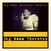 Big Mama Thornton: Singles de Big Mama Thornton