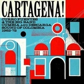 Cartagena! Curro Fuentes & The Big Band Cumbia and Descarga Sound Of Colombia 1962 - 72 (Soundway Records) de Various Artists