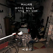 Bitch, Don't Kill My Vibe de Majan