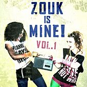 Zouk Is Mine! vol. 1 di Various Artists
