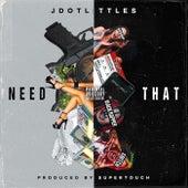 Need That von JdotLittles