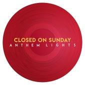 Closed on Sunday by Anthem Lights