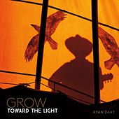 Grow Toward the Light von Ryan Dart