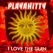 I Love the Sun - Ep von Playahitty
