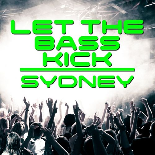 Let the Bass Kick In Sydney by Various Artists