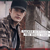 You Would Think by Tucker Beathard