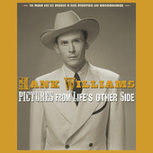 Pictures From Life's Other Side: The Man and His Music In Rare Recordings and Photos (2019 - Remaster) by Hank Williams