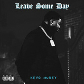 Leave Some Day by Kevo Muney