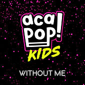 Without Me von Acapop! KIDS