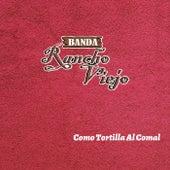 Como Tortilla Al Comal by Banda Rancho Viejo