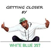 Getting Closer by White Blue 357