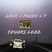 Love + Music = ? de Eduars Lozz