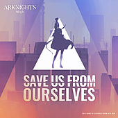 Save Us From Ourselves (feat. Micah Martin) [Arknights Soundtrack] von Bear Grillz