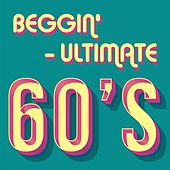 Beggin' - Ultimate 60's de Various Artists