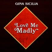Love Me Madly de Gina Sicilia