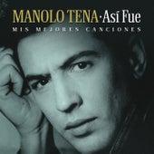 Así Fue: Mis Mejores Canciones by Manolo Tena